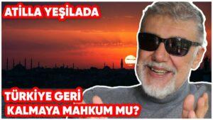 Türkiye Geri Kalmaya Mahkum mu?