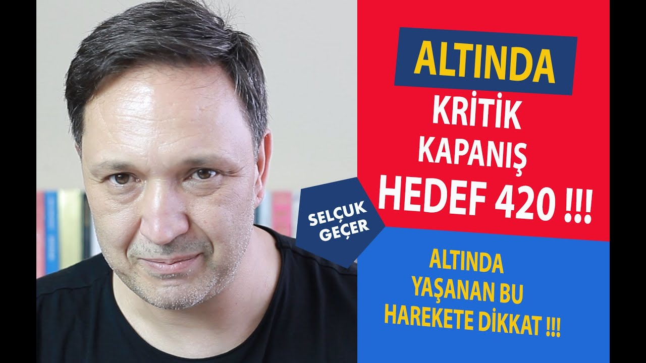 ALTINDA KRİTİK KAPANIŞ HEDEF 420 !!!