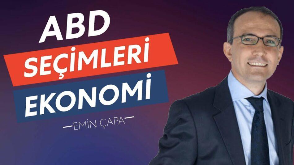 ABD Seçimleri'nin Türkiyeye Etkisi ve Ekonomi'nin Geleceği | Emin Çapa