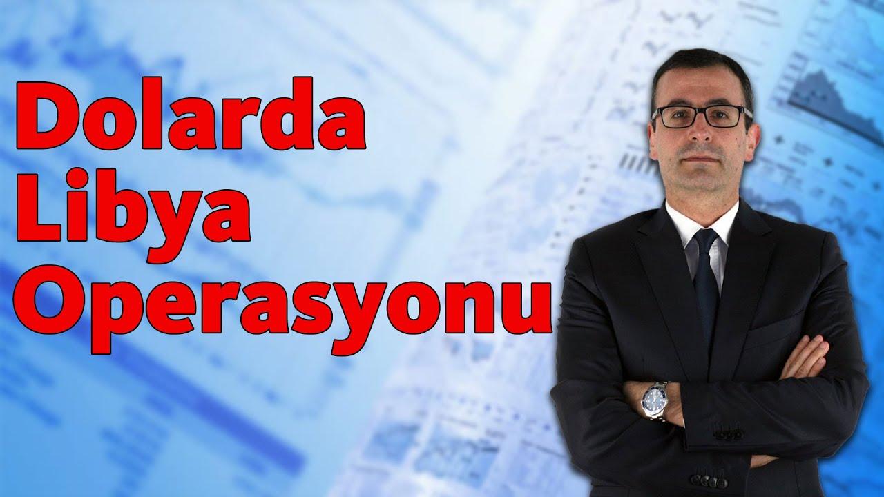 Dolarda Libya Operasyonu!