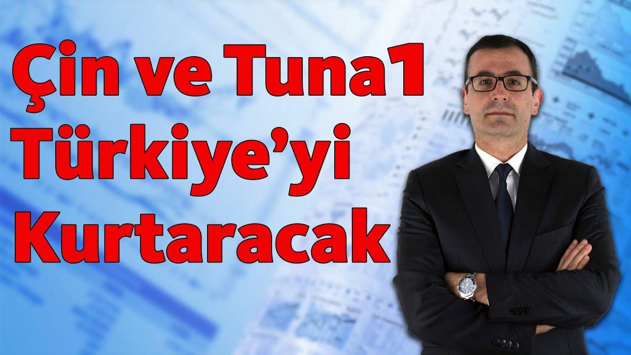 Çin ve Tuna1 Türkiye'yi Kurtaracak!