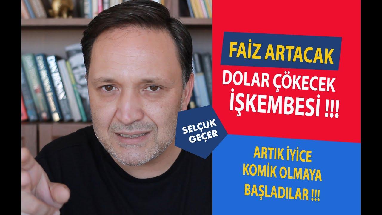 FAİZ ARTACAK DOLAR ÇÖKECEK İŞKEMBESİ !!!