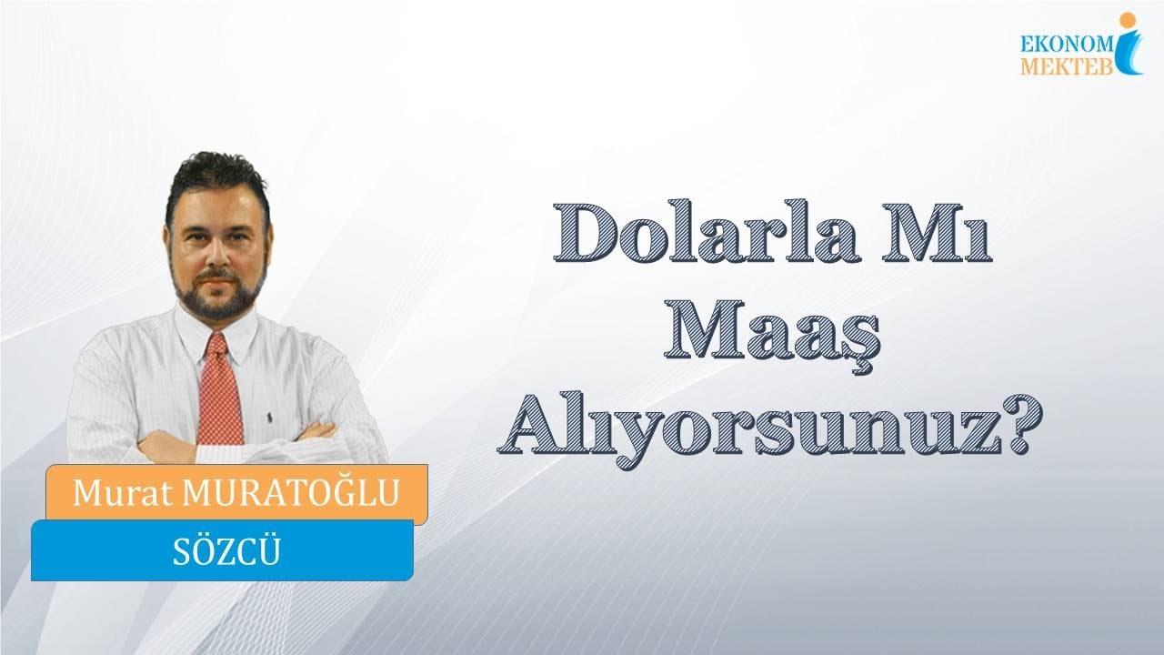 Murat Muratoğlu - Dolarla Mı Maaş Alıyorsunuz? [Ekonomi Mektebi]