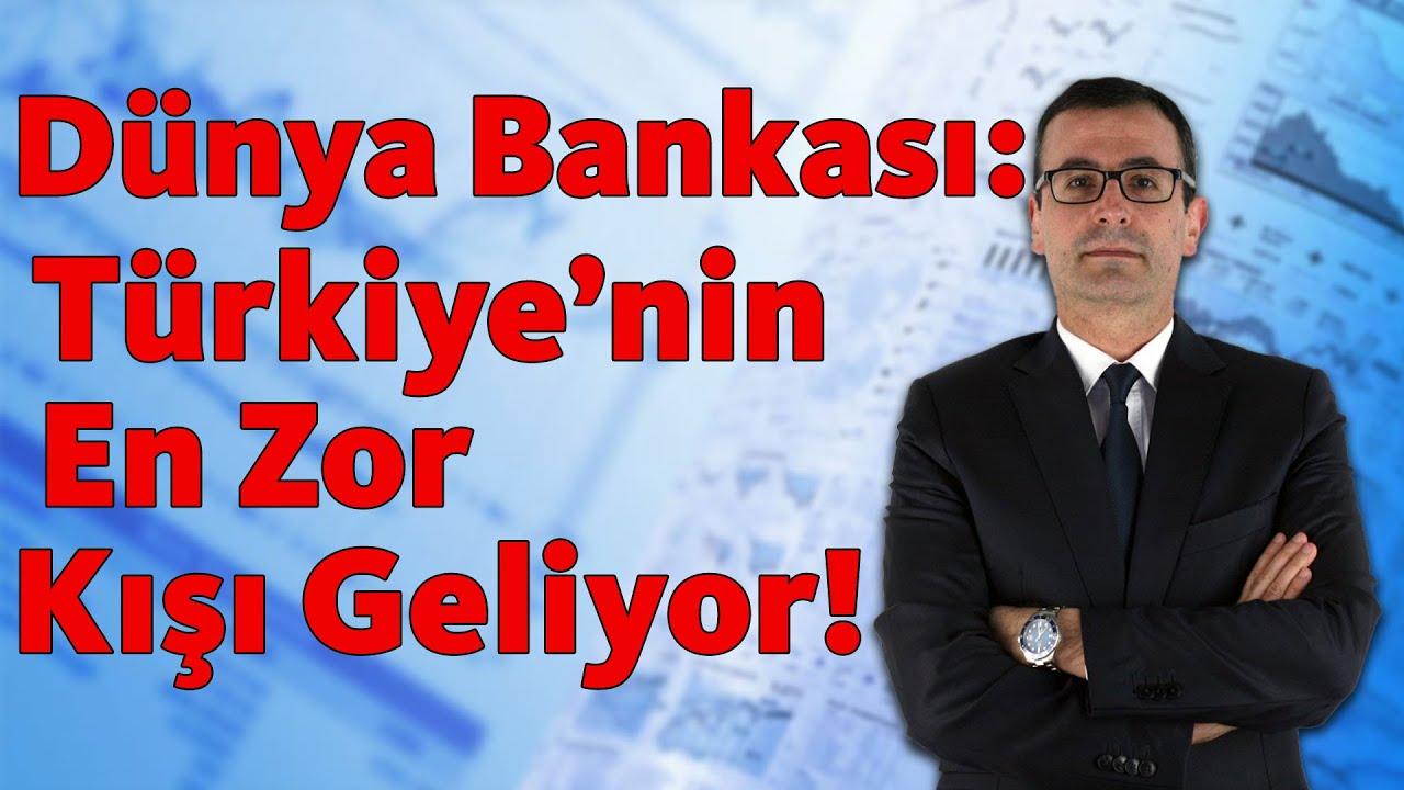 Dünya Bankası: Türkiye'nin En Zor Kışı Geliyor!