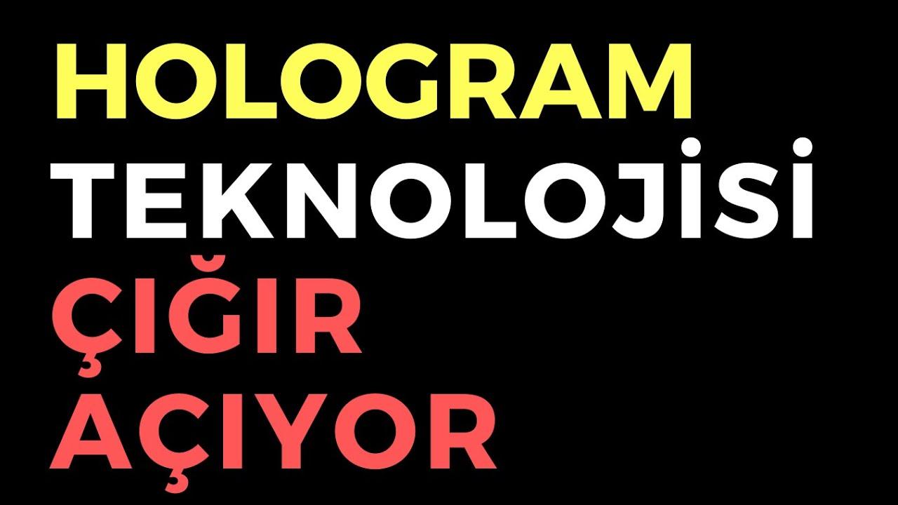 HOLOGRAM TEKNOLOJİSİ BİRÇOK SEKTÖREDE ÇIĞIR AÇACAK - TECHNODOCU 3. BÖLÜM