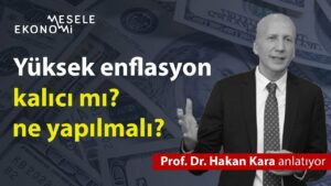 Türkiye'de çift haneli enflasyon kalıcı mı? Ne yapılmalı?